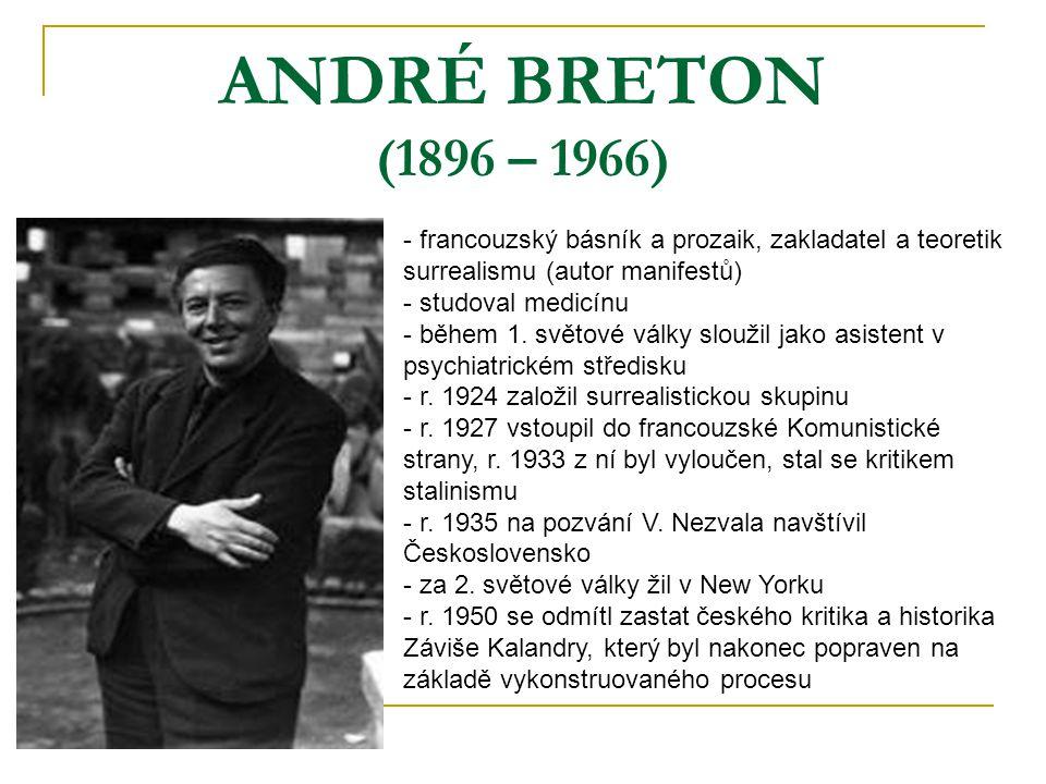 ANDRÉ BRETON (1896 – 1966) francouzský básník a prozaik, zakladatel a teoretik surrealismu (autor manifestů)