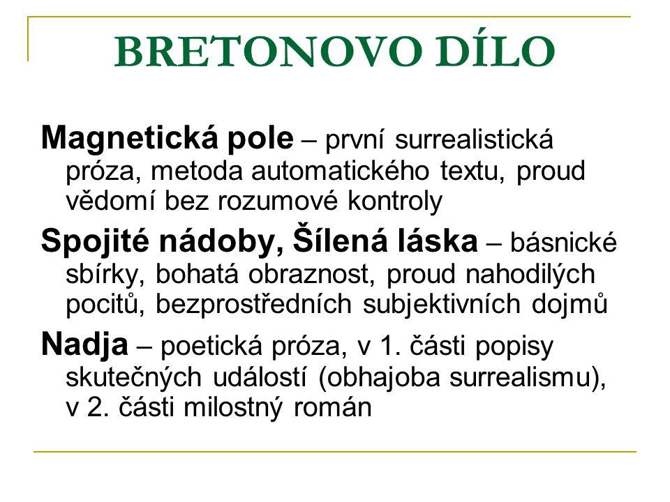 BRETONOVO DÍLO Magnetická pole – první surrealistická próza, metoda automatického textu, proud vědomí bez rozumové kontroly.