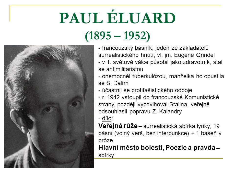 PAUL ÉLUARD (1895 – 1952) francouzský básník, jeden ze zakladatelů surrealistického hnutí, vl. jm. Eugéne Grindel.