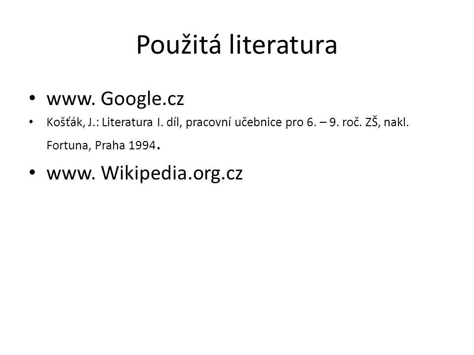 Použitá literatura www. Google.cz www. Wikipedia.org.cz