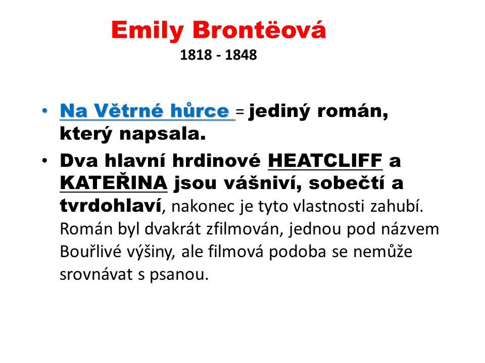 Emily Brontëová 1818 - 1848 Na Větrné hůrce = jediný román, který napsala.