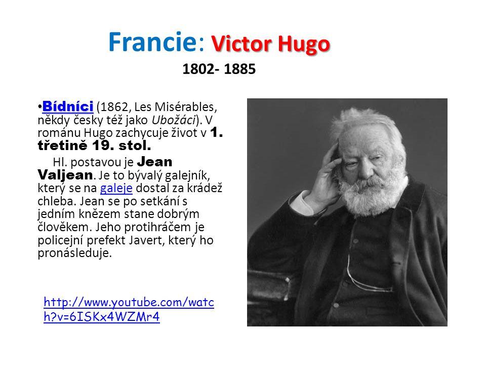 Francie: Victor Hugo 1802- 1885 Bídníci (1862, Les Misérables, někdy česky též jako Ubožáci). V románu Hugo zachycuje život v 1. třetině 19. stol.