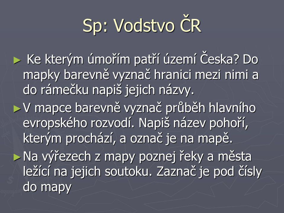 Sp: Vodstvo ČR Ke kterým úmořím patří území Česka Do mapky barevně vyznač hranici mezi nimi a do rámečku napiš jejich názvy.