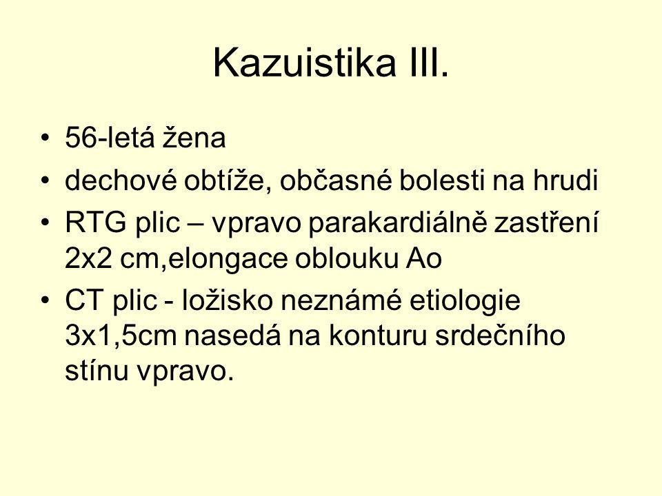 Kazuistika III. 56-letá žena dechové obtíže, občasné bolesti na hrudi