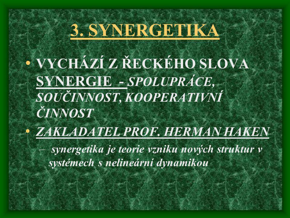 3. SYNERGETIKA VYCHÁZÍ Z ŘECKÉHO SLOVA SYNERGIE - SPOLUPRÁCE, SOUČINNOST, KOOPERATIVNÍ ČINNOST. ZAKLADATEL PROF. HERMAN HAKEN.