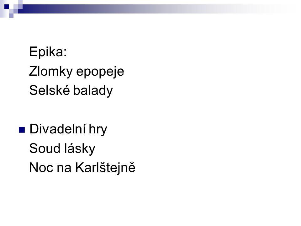 Epika: Zlomky epopeje Selské balady Divadelní hry Soud lásky Noc na Karlštejně