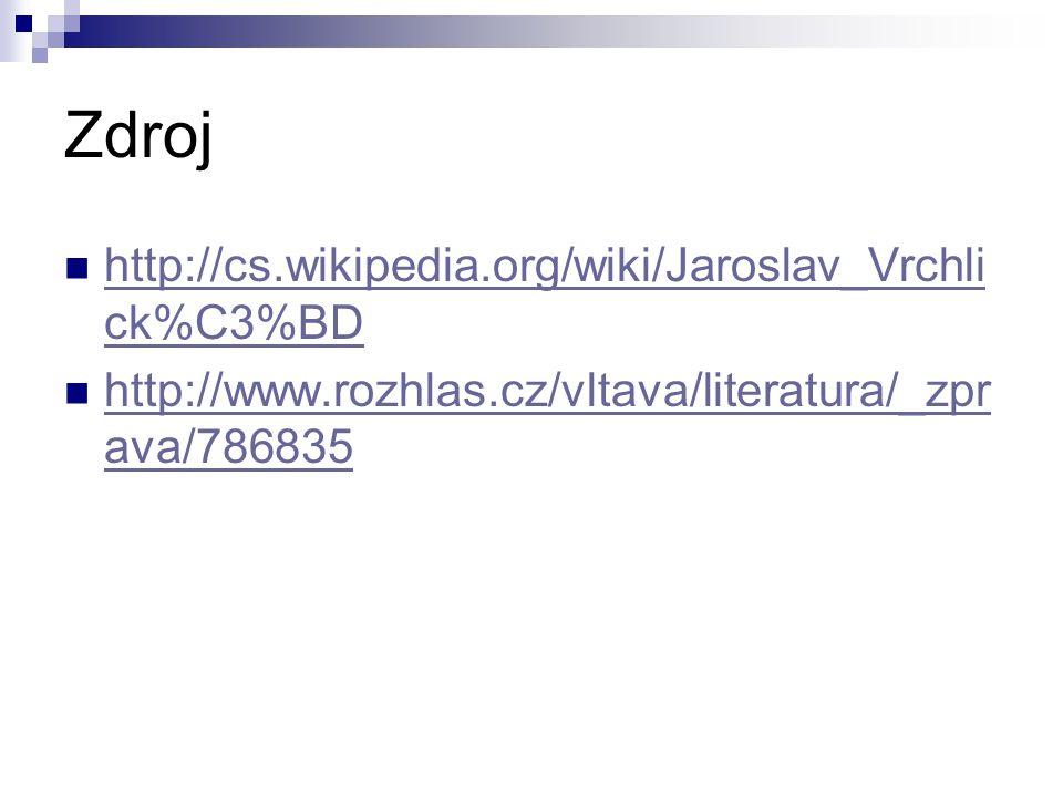 Zdroj http://cs.wikipedia.org/wiki/Jaroslav_Vrchlick%C3%BD