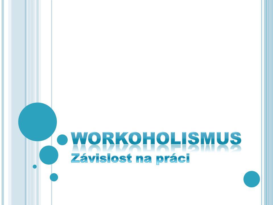 WORKOHOLISMUS Závislost na práci