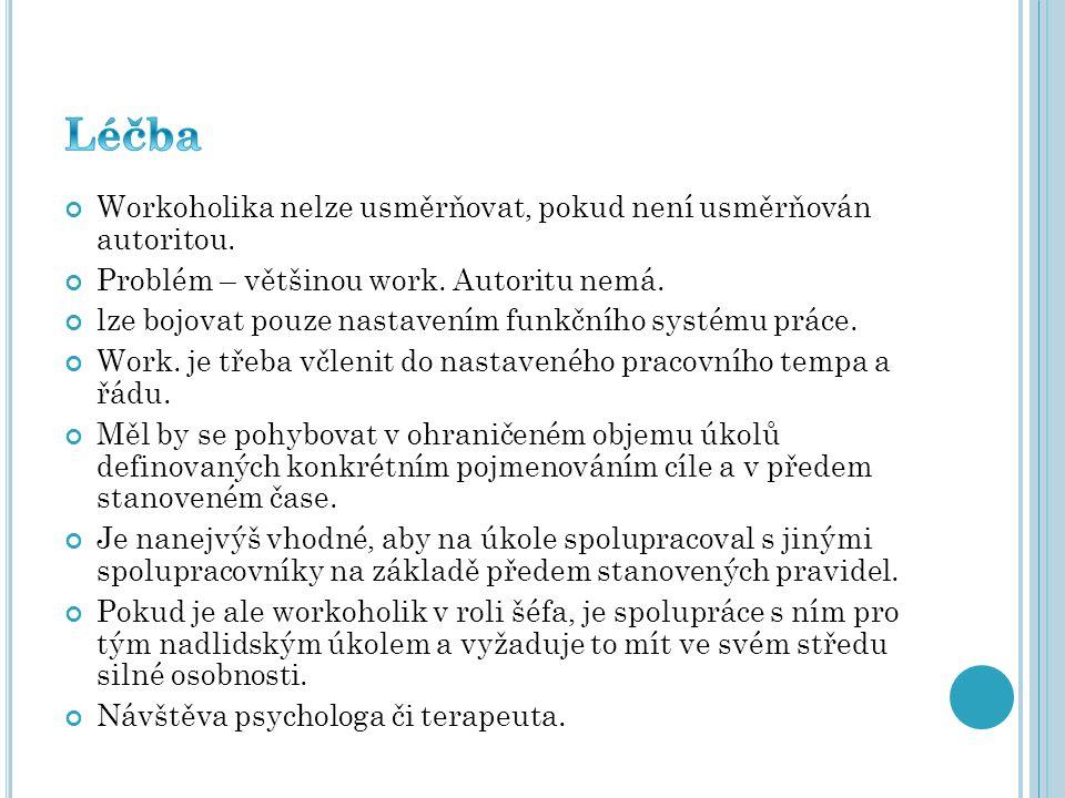 Léčba Workoholika nelze usměrňovat, pokud není usměrňován autoritou.