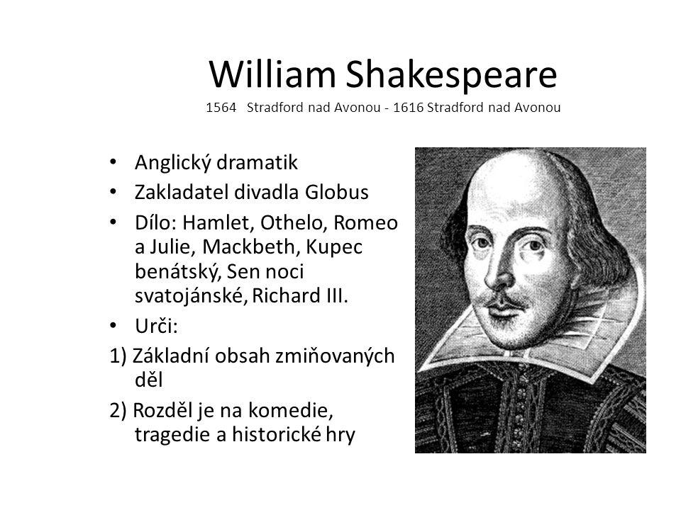 William Shakespeare 1564 Stradford nad Avonou - 1616 Stradford nad Avonou