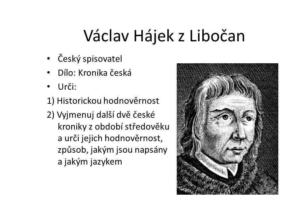 Václav Hájek z Libočan Český spisovatel Dílo: Kronika česká Urči: