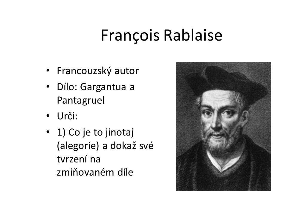 François Rablaise Francouzský autor Dílo: Gargantua a Pantagruel Urči: