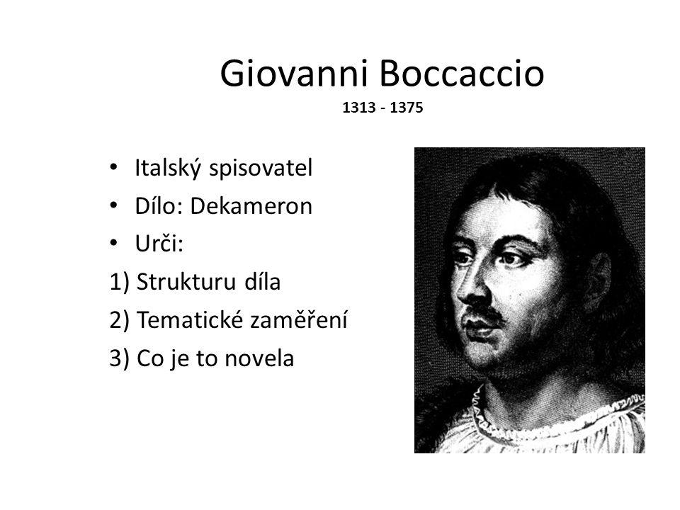 Giovanni Boccaccio 1313 - 1375 Italský spisovatel Dílo: Dekameron