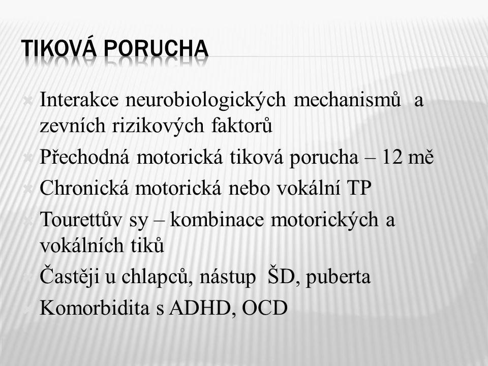 Tiková porucha Interakce neurobiologických mechanismů a zevních rizikových faktorů. Přechodná motorická tiková porucha – 12 mě.