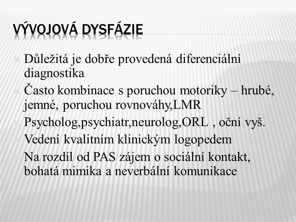 Vývojová dysfázie Důležitá je dobře provedená diferenciální diagnostika. Často kombinace s poruchou motoriky – hrubé, jemné, poruchou rovnováhy,LMR.