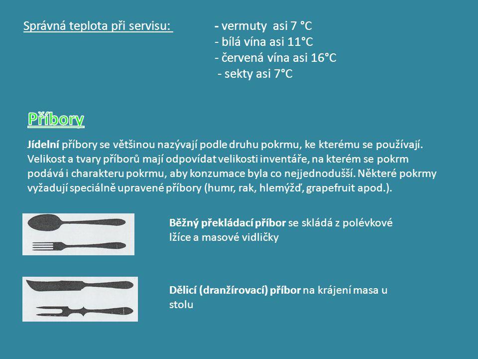 Příbory Správná teplota při servisu: - vermuty asi 7 °C