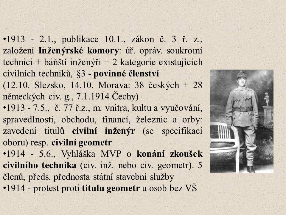 1913 - 2.1., publikace 10.1., zákon č. 3 ř. z., založení Inženýrské komory: úř. opráv. soukromí technici + báňští inženýři + 2 kategorie existujících civilních techniků, §3 - povinné členství