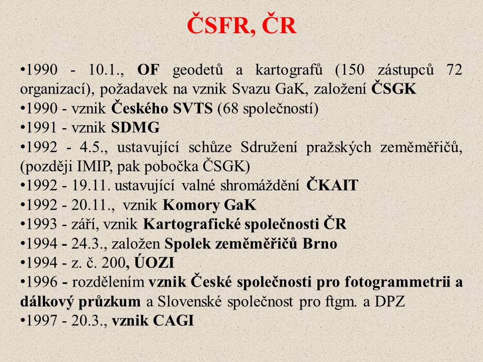 ČSFR, ČR 1990 - 10.1., OF geodetů a kartografů (150 zástupců 72 organizací), požadavek na vznik Svazu GaK, založení ČSGK.