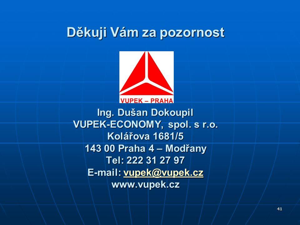 Děkuji Vám za pozornost Ing. Dušan Dokoupil VUPEK-ECONOMY, spol.