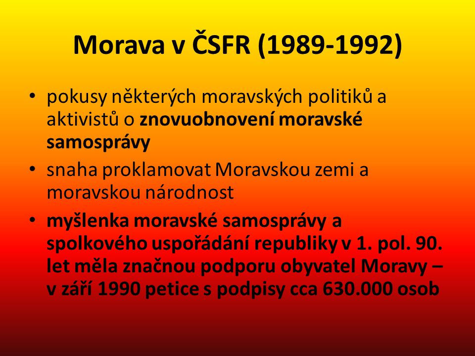 Morava v ČSFR (1989-1992) pokusy některých moravských politiků a aktivistů o znovuobnovení moravské samosprávy.