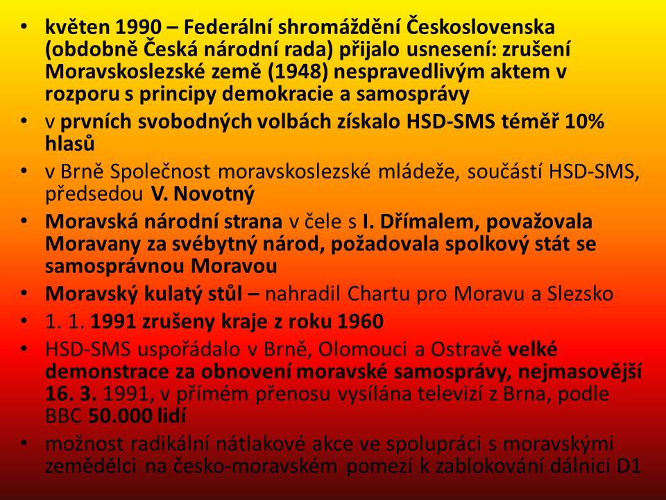 květen 1990 – Federální shromáždění Československa (obdobně Česká národní rada) přijalo usnesení: zrušení Moravskoslezské země (1948) nespravedlivým aktem v rozporu s principy demokracie a samosprávy
