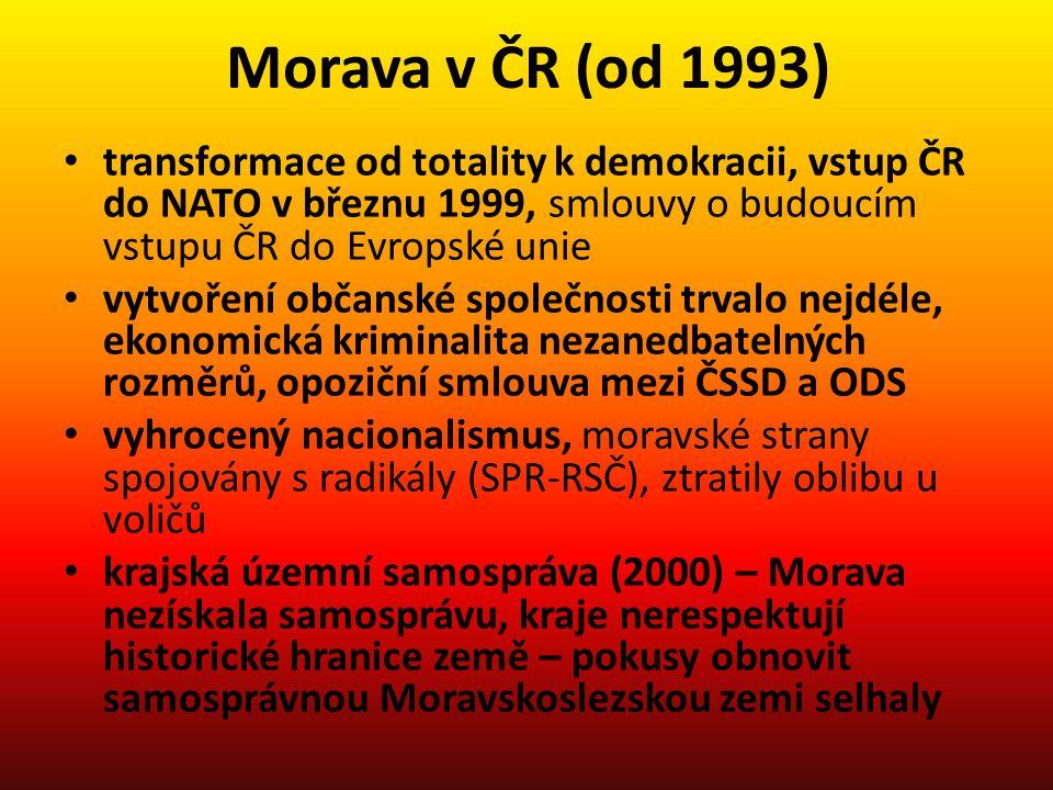 Morava v ČR (od 1993) transformace od totality k demokracii, vstup ČR do NATO v březnu 1999, smlouvy o budoucím vstupu ČR do Evropské unie.