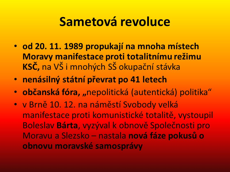 Sametová revoluce od 20. 11. 1989 propukají na mnoha místech Moravy manifestace proti totalitnímu režimu KSČ, na VŠ i mnohých SŠ okupační stávka.