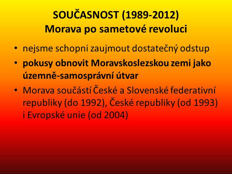 SOUČASNOST (1989-2012) Morava po sametové revoluci