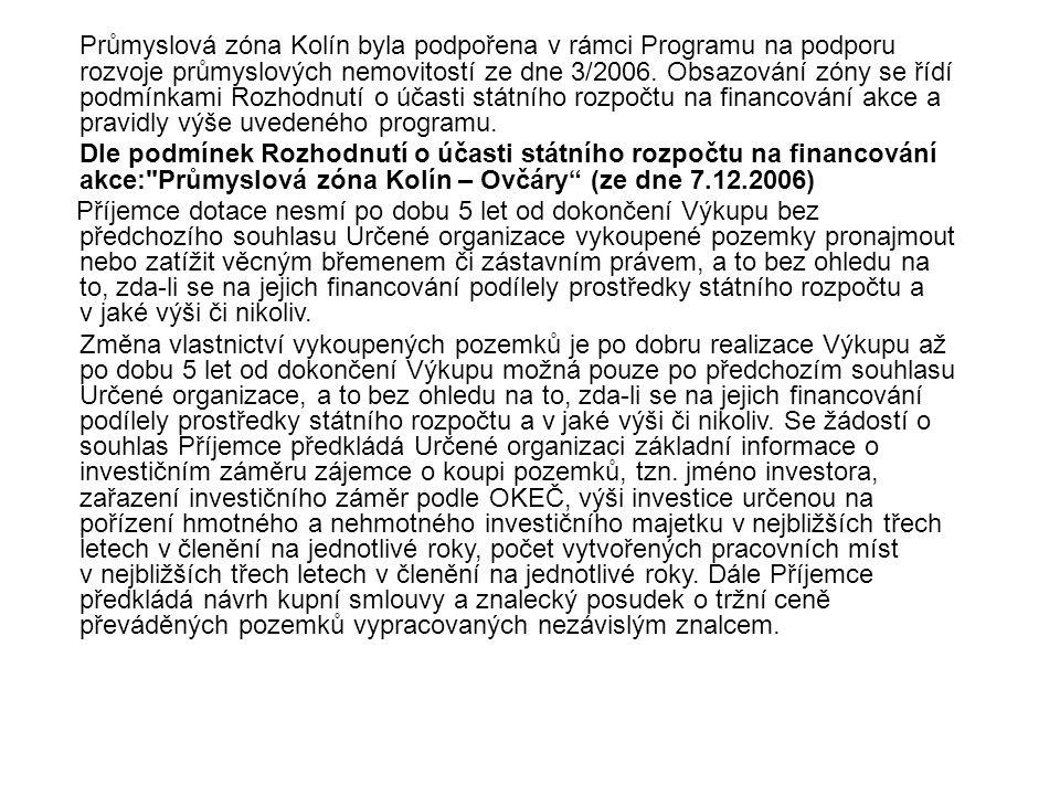 Průmyslová zóna Kolín byla podpořena v rámci Programu na podporu rozvoje průmyslových nemovitostí ze dne 3/2006. Obsazování zóny se řídí podmínkami Rozhodnutí o účasti státního rozpočtu na financování akce a pravidly výše uvedeného programu.