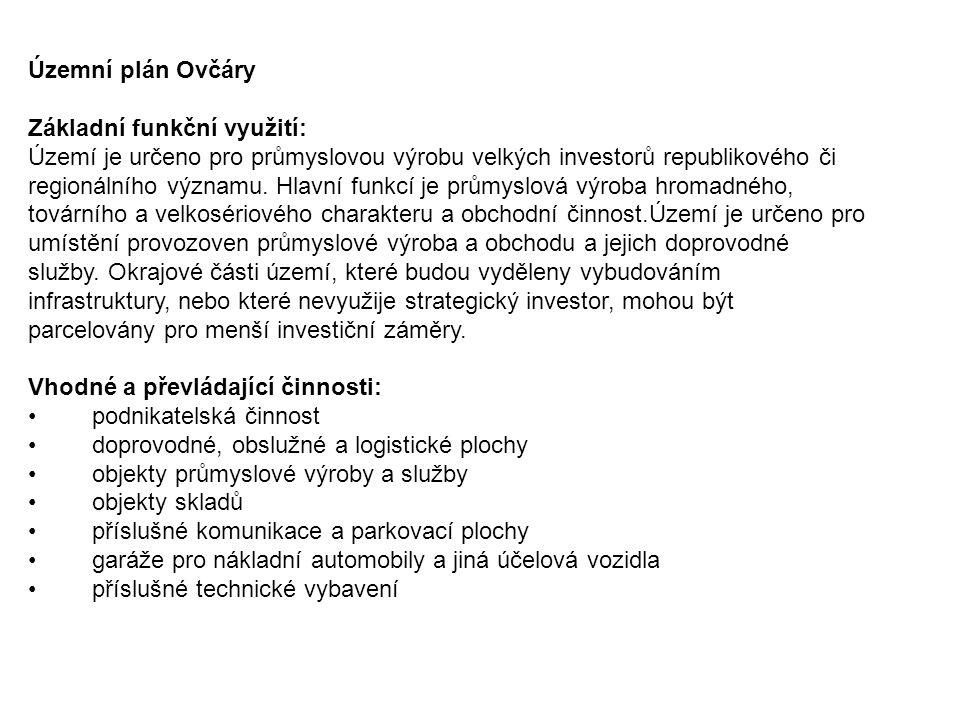Územní plán Ovčáry Základní funkční využití: Území je určeno pro průmyslovou výrobu velkých investorů republikového či.