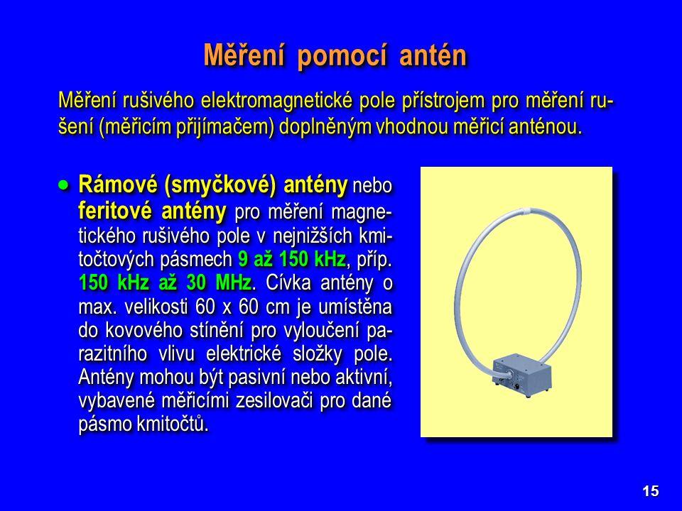 Měření pomocí antén Měření rušivého elektromagnetické pole přístrojem pro měření ru-šení (měřicím přijímačem) doplněným vhodnou měřicí anténou.