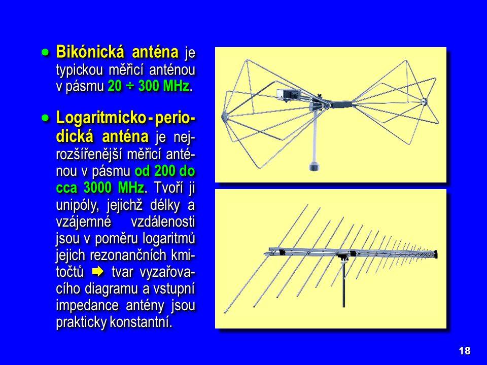 Bikónická anténa je typickou měřicí anténou v pásmu 20 ÷ 300 MHz.