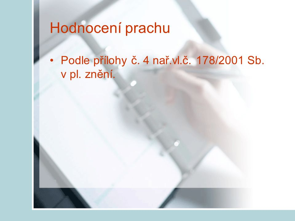 Hodnocení prachu Podle přílohy č. 4 nař.vl.č. 178/2001 Sb. v pl. znění.