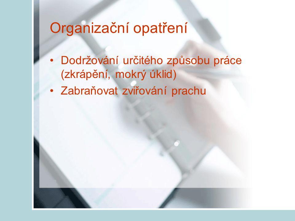 Organizační opatření Dodržování určitého způsobu práce (zkrápění, mokrý úklid) Zabraňovat zviřování prachu.