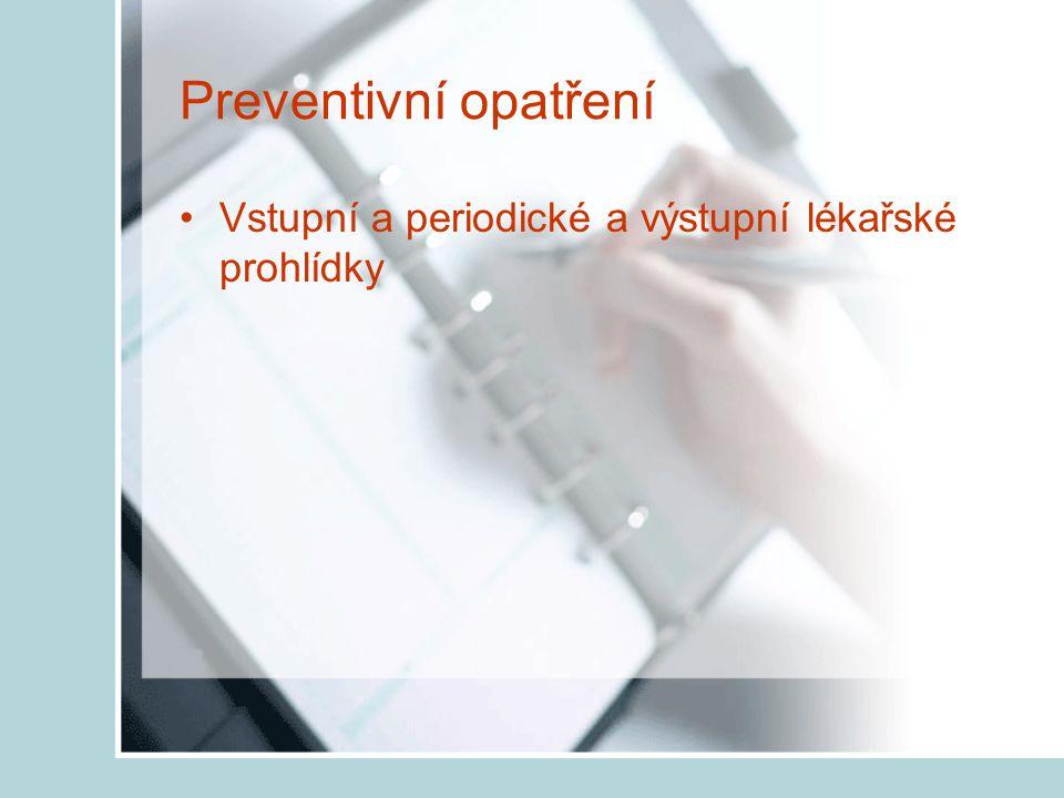 Preventivní opatření Vstupní a periodické a výstupní lékařské prohlídky