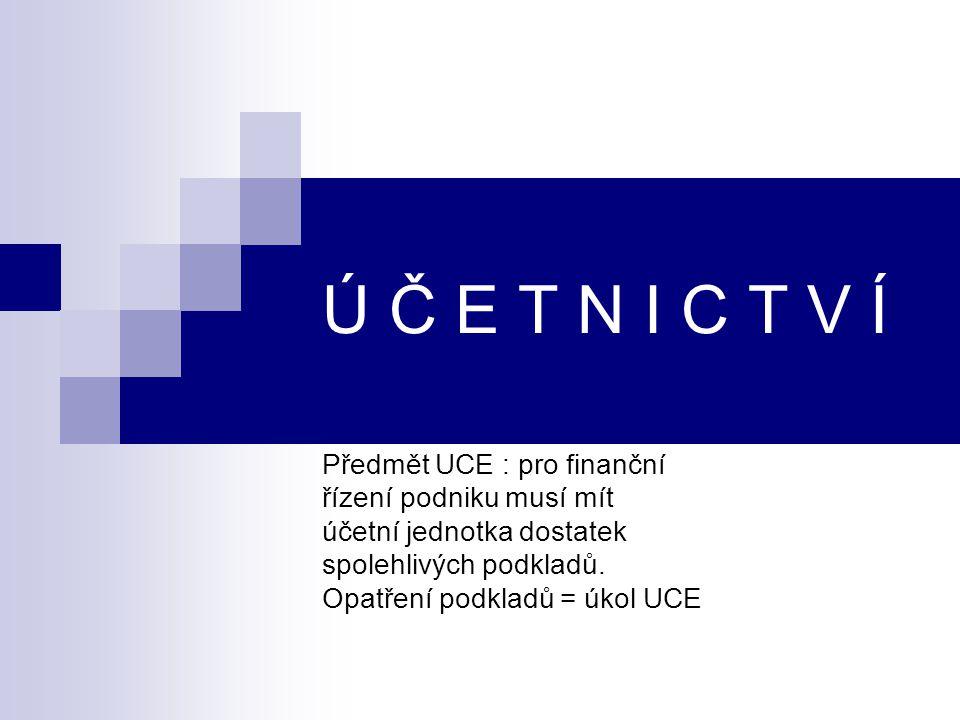 Ú Č E T N I C T V Í Předmět UCE : pro finanční řízení podniku musí mít