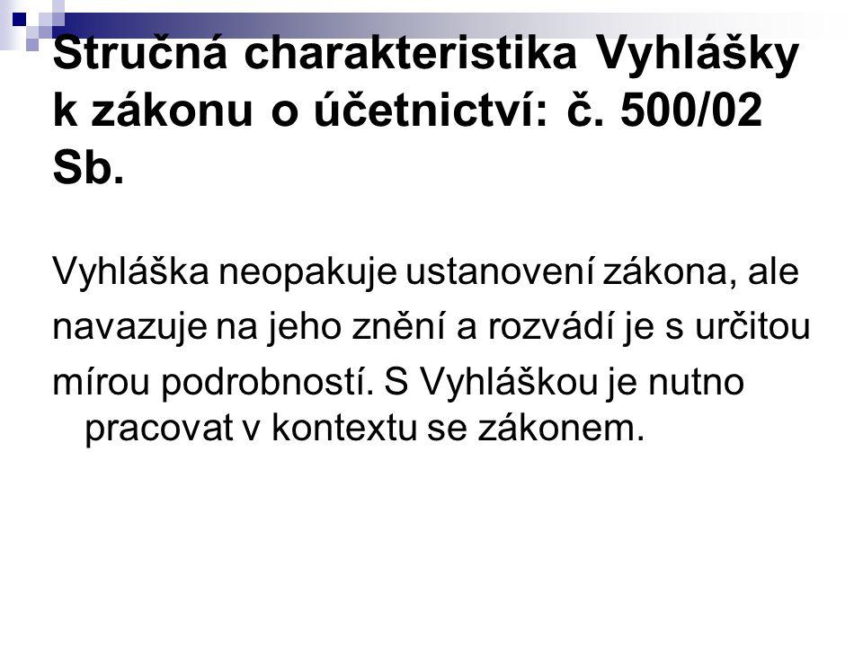 Stručná charakteristika Vyhlášky k zákonu o účetnictví: č. 500/02 Sb.