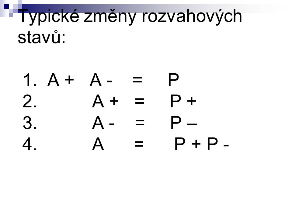 Typické změny rozvahových stavů: 1. A + A - = P 2. A + = P + 3