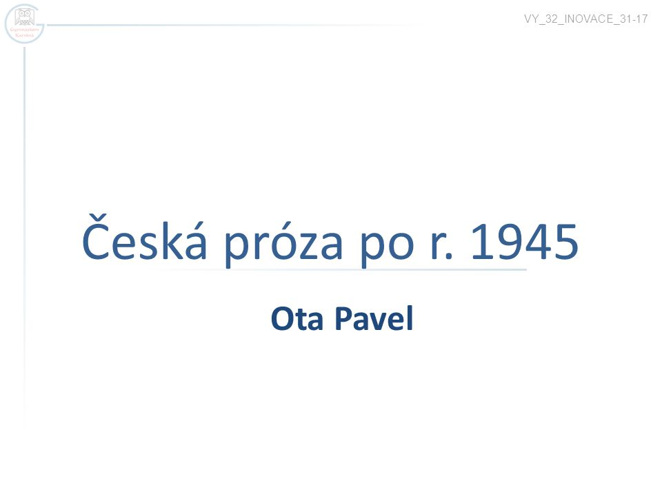 VY_32_INOVACE_31-17 Česká próza po r. 1945 Ota Pavel