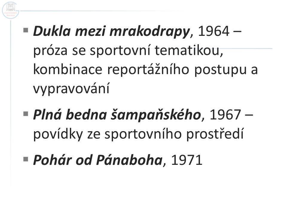 Dukla mezi mrakodrapy, 1964 – próza se sportovní tematikou, kombinace reportážního postupu a vypravování