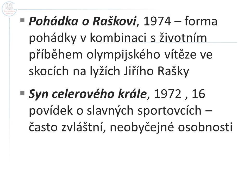 Pohádka o Raškovi, 1974 – forma pohádky v kombinaci s životním příběhem olympijského vítěze ve skocích na lyžích Jiřího Rašky