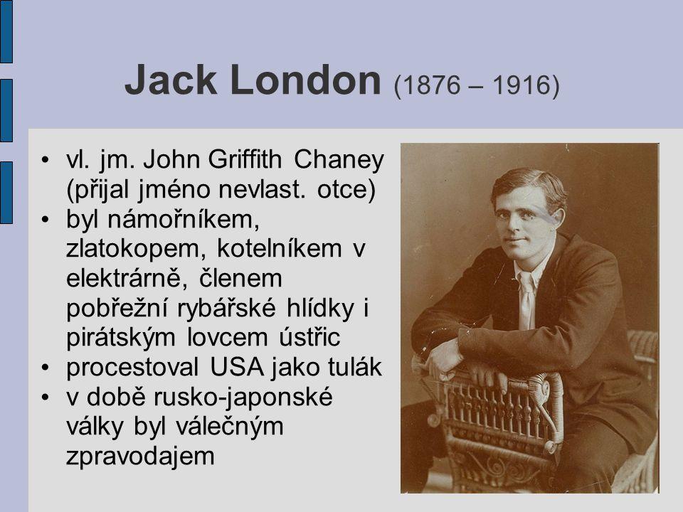 Jack London (1876 – 1916) vl. jm. John Griffith Chaney (přijal jméno nevlast. otce)