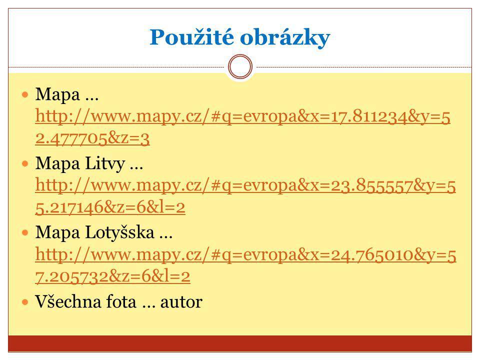Použité obrázky Mapa … http://www.mapy.cz/#q=evropa&x=17.811234&y=52.477705&z=3.