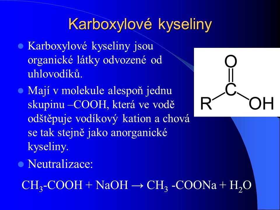 Karboxylové kyseliny Neutralizace: CH3-COOH + NaOH → CH3 -COONa + H2O