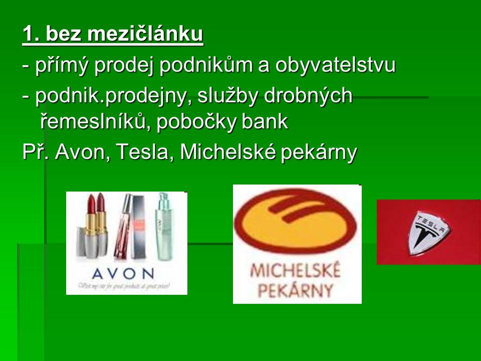 1. bez mezičlánku - přímý prodej podnikům a obyvatelstvu. - podnik.prodejny, služby drobných řemeslníků, pobočky bank.