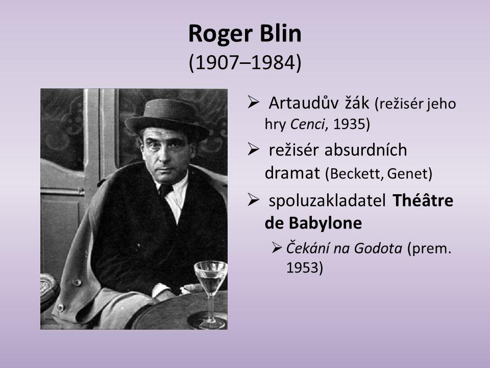 Roger Blin (1907–1984) Artaudův žák (režisér jeho hry Cenci, 1935)