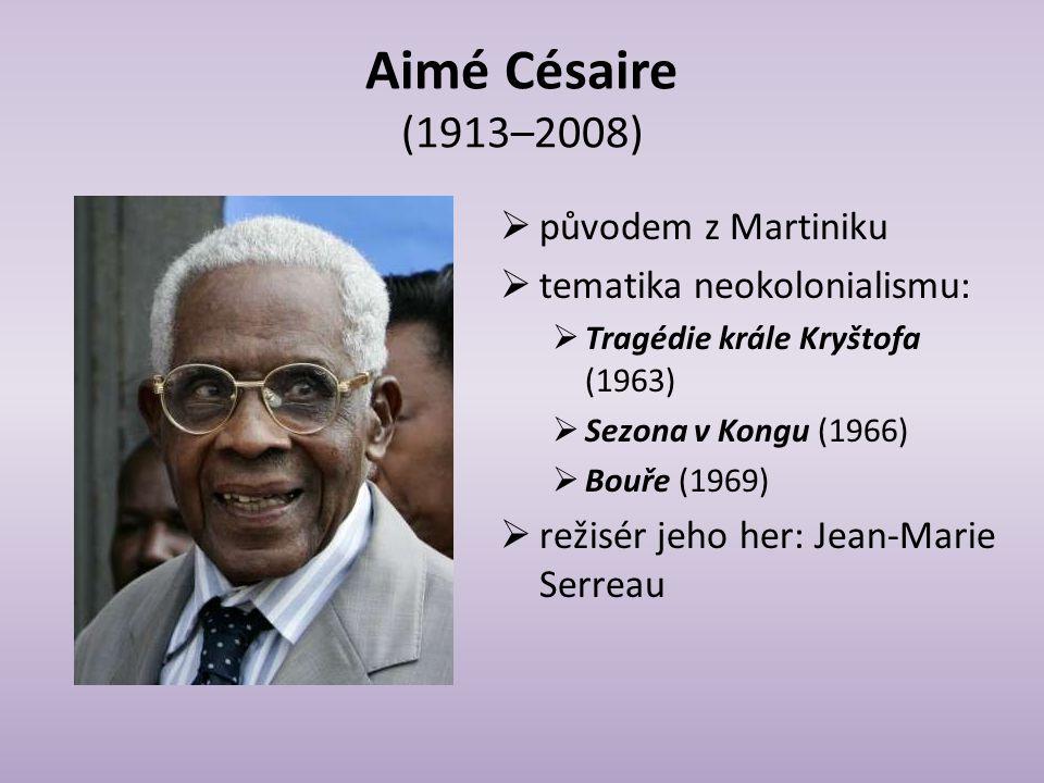 Aimé Césaire (1913–2008) původem z Martiniku tematika neokolonialismu: