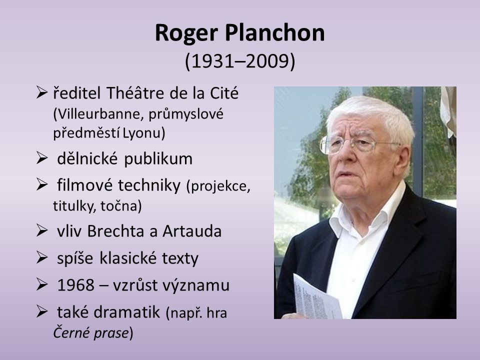 Roger Planchon (1931–2009) ředitel Théâtre de la Cité (Villeurbanne, průmyslové předměstí Lyonu) dělnické publikum.