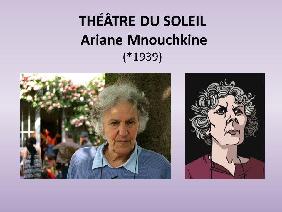THÉÂTRE DU SOLEIL Ariane Mnouchkine (*1939)