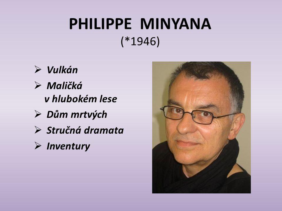 PHILIPPE MINYANA (*1946) Vulkán Maličká v hlubokém lese Dům mrtvých